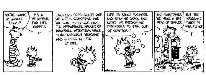 Calvin sees juggling as a mephor for life